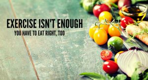 Exercise Isn't Enough – You Have to Eat Right, Too
